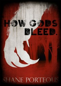 "Cover of ""How Gods Bleed"" by Shane Porteous"